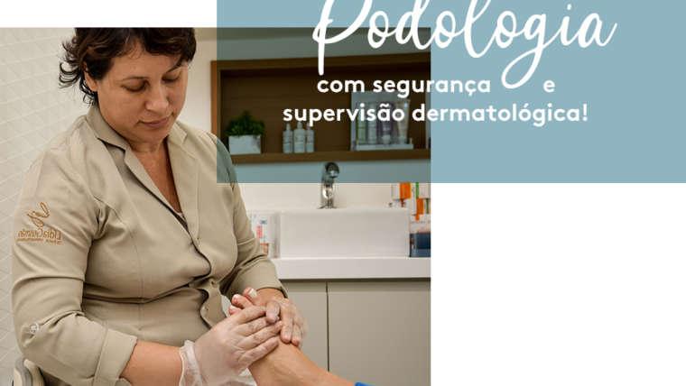 Podologia com segurança e supervisão dermatológica!